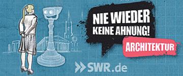 SWR.de - Nie wieder keine Ahnung - Architektur
